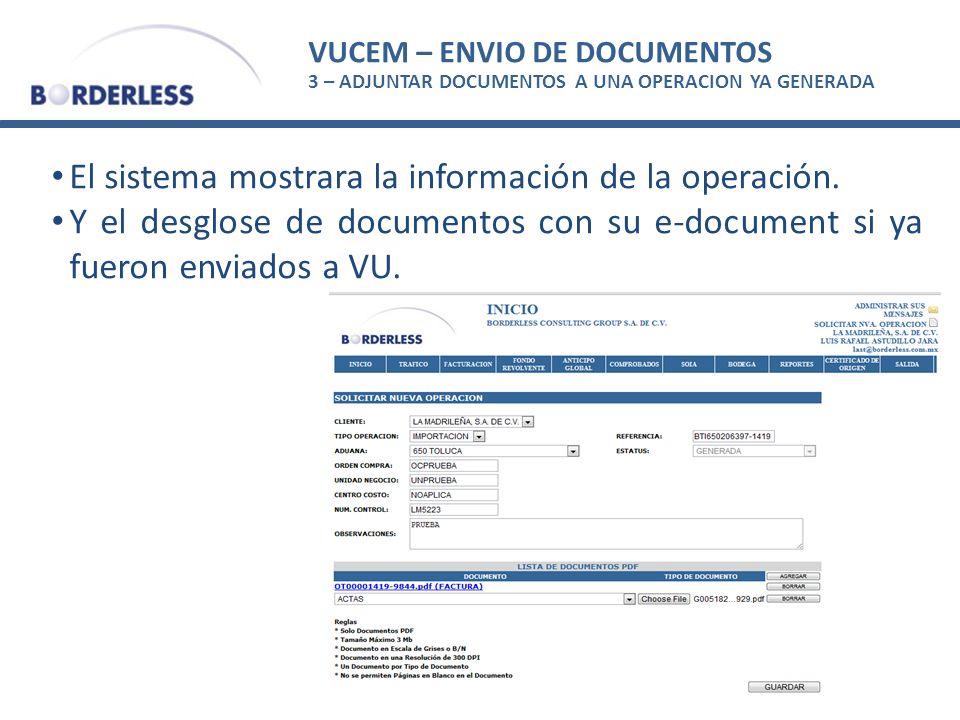 VUCEM – ENVIO DE DOCUMENTOS 3 – ADJUNTAR DOCUMENTOS A UNA OPERACION YA GENERADA El sistema mostrara la información de la operación. Y el desglose de d