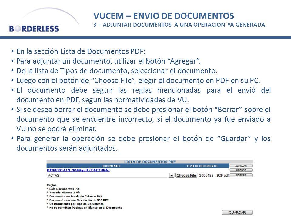 VUCEM – ENVIO DE DOCUMENTOS 3 – ADJUNTAR DOCUMENTOS A UNA OPERACION YA GENERADA En la sección Lista de Documentos PDF: Para adjuntar un documento, utilizar el botón Agregar.