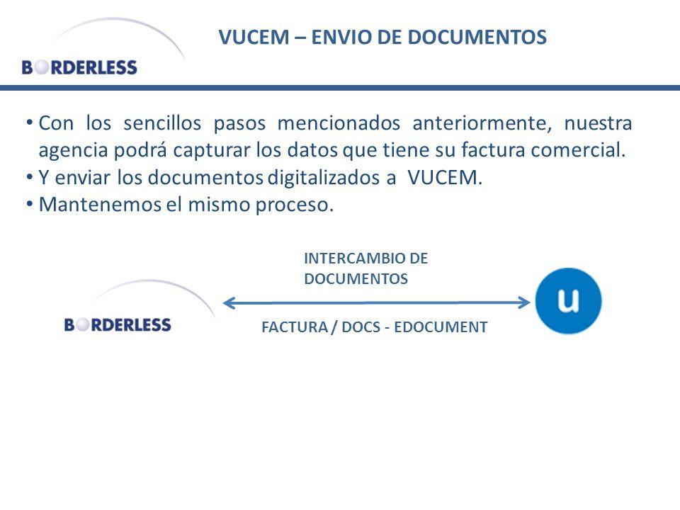 VUCEM – ENVIO DE DOCUMENTOS Con los sencillos pasos mencionados anteriormente, nuestra agencia podrá capturar los datos que tiene su factura comercial.