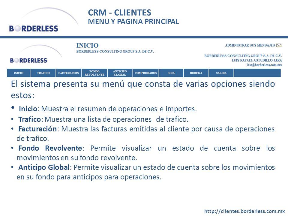 CRM - CLIENTES http://clientes.borderless.com.mx El sistema presenta su menú que consta de varias opciones siendo estos: Inicio: Muestra el resumen de operaciones e importes.