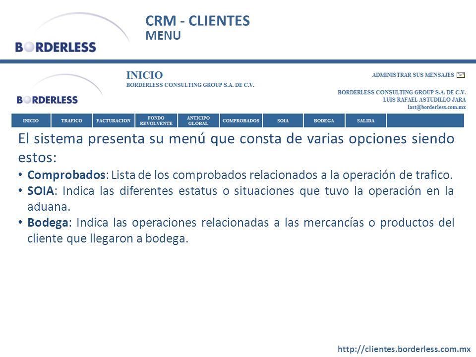 CRM - CLIENTES http://clientes.borderless.com.mx El sistema presenta su menú que consta de varias opciones siendo estos: Comprobados: Lista de los comprobados relacionados a la operación de trafico.