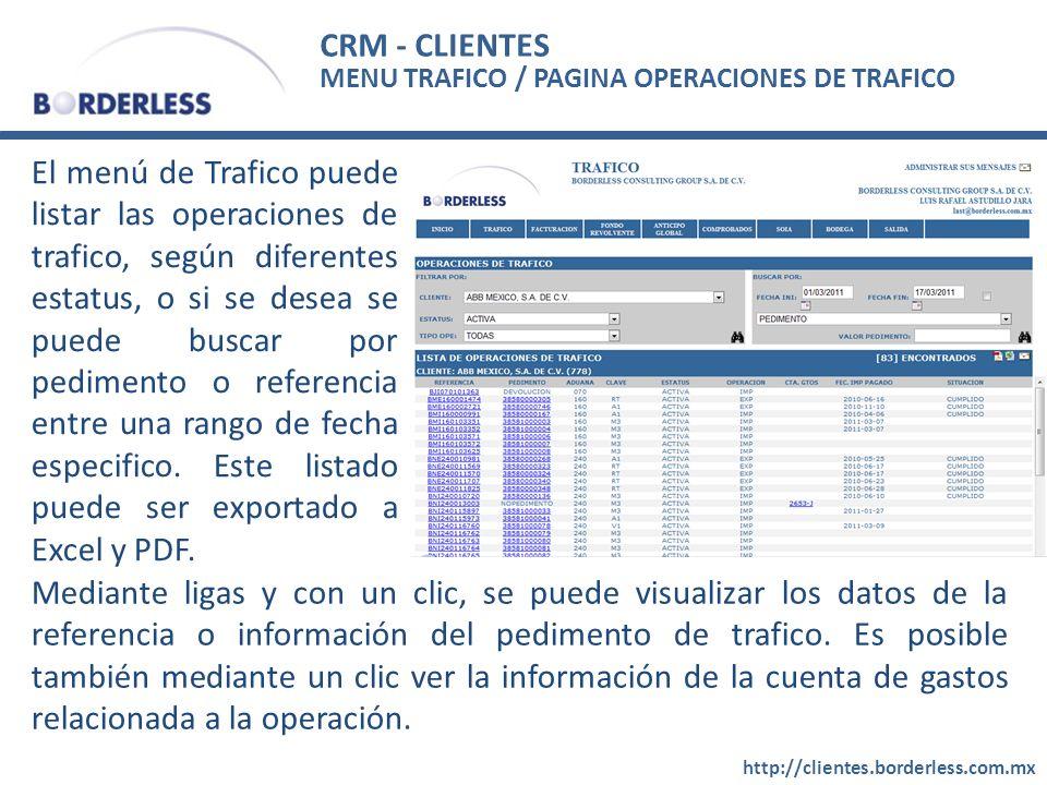 CRM - CLIENTES http://clientes.borderless.com.mx El menú de Trafico puede listar las operaciones de trafico, según diferentes estatus, o si se desea se puede buscar por pedimento o referencia entre una rango de fecha especifico.