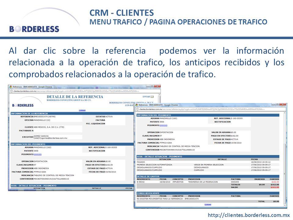 CRM - CLIENTES http://clientes.borderless.com.mx Al dar clic sobre la referencia podemos ver la información relacionada a la operación de trafico, los anticipos recibidos y los comprobados relacionados a la operación de trafico.