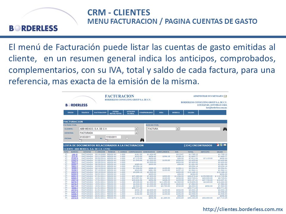 CRM - CLIENTES http://clientes.borderless.com.mx El menú de Facturación puede listar las cuentas de gasto emitidas al cliente, en un resumen general indica los anticipos, comprobados, complementarios, con su IVA, total y saldo de cada factura, para una referencia, mas exacta de la emisión de la misma.