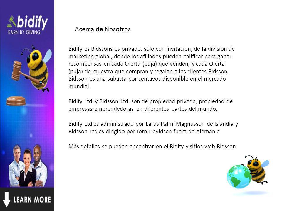 Bidify es Bidssons es privado, sólo con invitación, de la división de marketing global, donde los afiliados pueden calificar para ganar recompensas en cada Oferta (puja) que venden, y cada Oferta (puja) de muestra que compran y regalan a los clientes Bidsson.