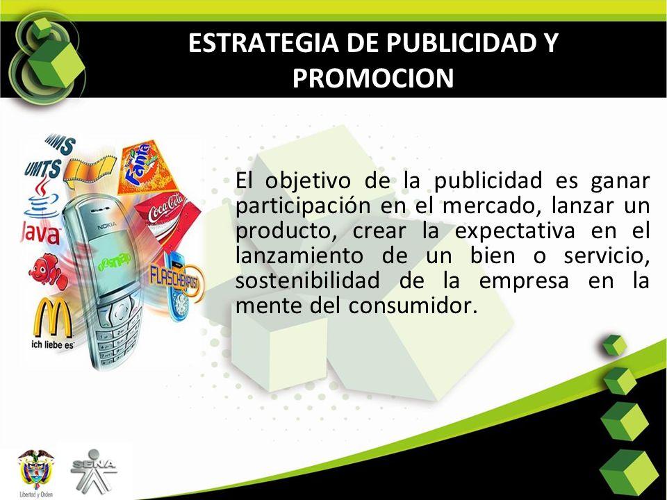 ESTRATEGIA DE PUBLICIDAD Y PROMOCION El objetivo de la publicidad es ganar participación en el mercado, lanzar un producto, crear la expectativa en el