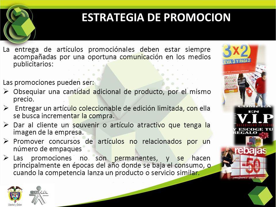ESTRATEGIA DE PROMOCION La entrega de artículos promociónales deben estar siempre acompañadas por una oportuna comunicación en los medios publicitario