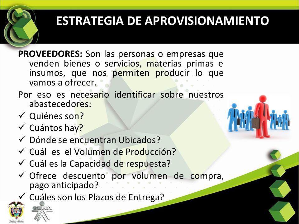 ESTRATEGIA DE APROVISIONAMIENTO PROVEEDORES: Son las personas o empresas que venden bienes o servicios, materias primas e insumos, que nos permiten pr