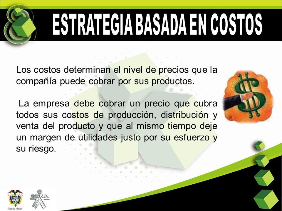 Los costos determinan el nivel de precios que la compañía puede cobrar por sus productos. La empresa debe cobrar un precio que cubra todos sus costos