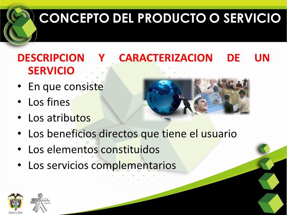 CONCEPTO DEL PRODUCTO O SERVICIO DESCRIPCION Y CARACTERIZACION DE UN SERVICIO En que consiste Los fines Los atributos Los beneficios directos que tien