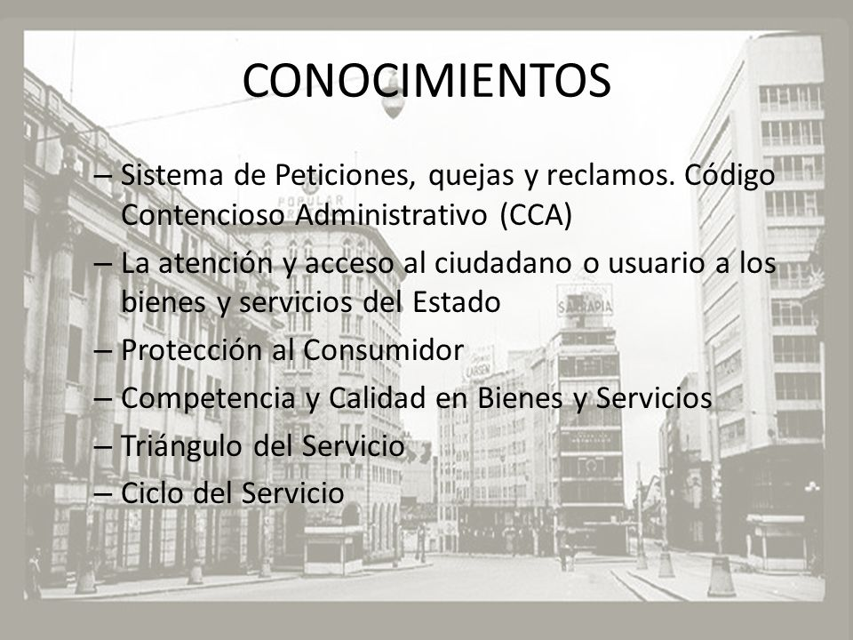 CONOCIMIENTOS – Sistema de Peticiones, quejas y reclamos. Código Contencioso Administrativo (CCA) – La atención y acceso al ciudadano o usuario a los