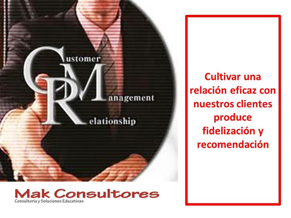 Cultivar una relación eficaz con nuestros clientes produce fidelización y recomendación