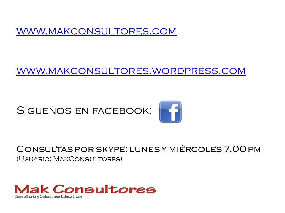 www.makconsultores.com www.makconsultores.wordpress.com Síguenos en facebook: Consultas por skype: lunes y miércoles 7.00 pm (Usuario: MakConsultores)