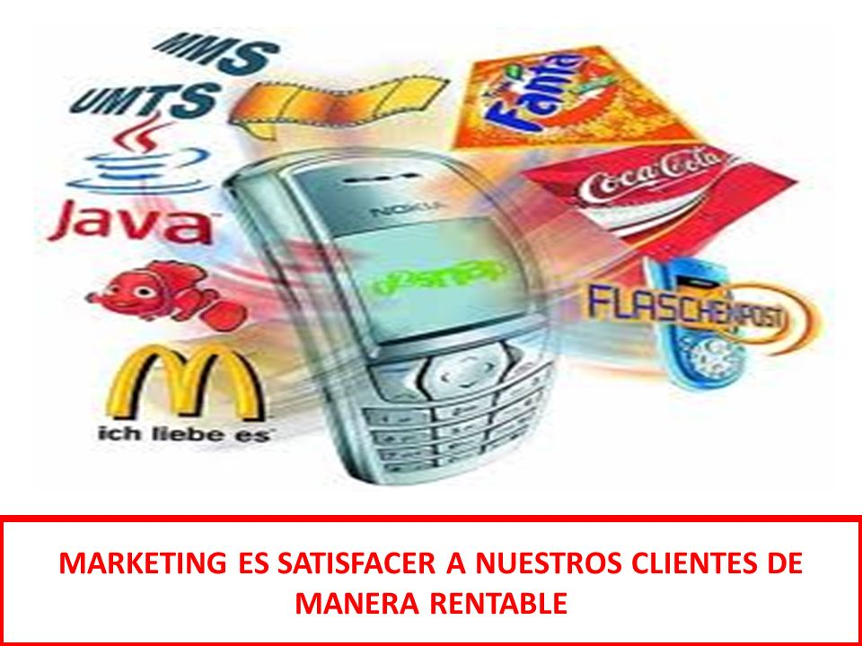 MARKETING ES SATISFACER A NUESTROS CLIENTES DE MANERA RENTABLE