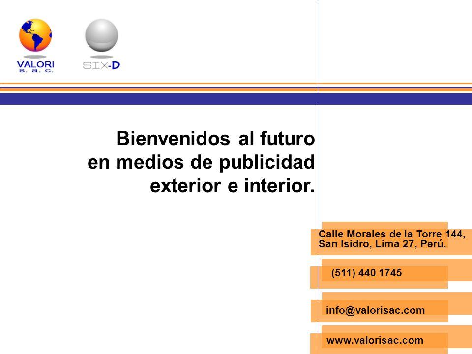 Bienvenidos al futuro en medios de publicidad exterior e interior. (511) 440 1745 info@valorisac.com www.valorisac.com Calle Morales de la Torre 144,