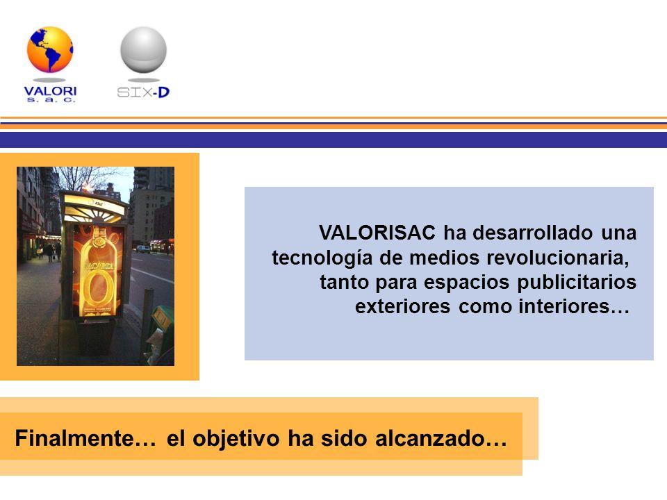 VALORISAC ha desarrollado una tecnología de medios revolucionaria, tanto para espacios publicitarios exteriores como interiores… Finalmente… el objeti