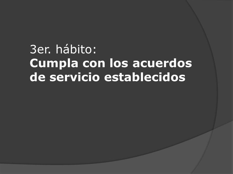 3er. hábito: Cumpla con los acuerdos de servicio establecidos