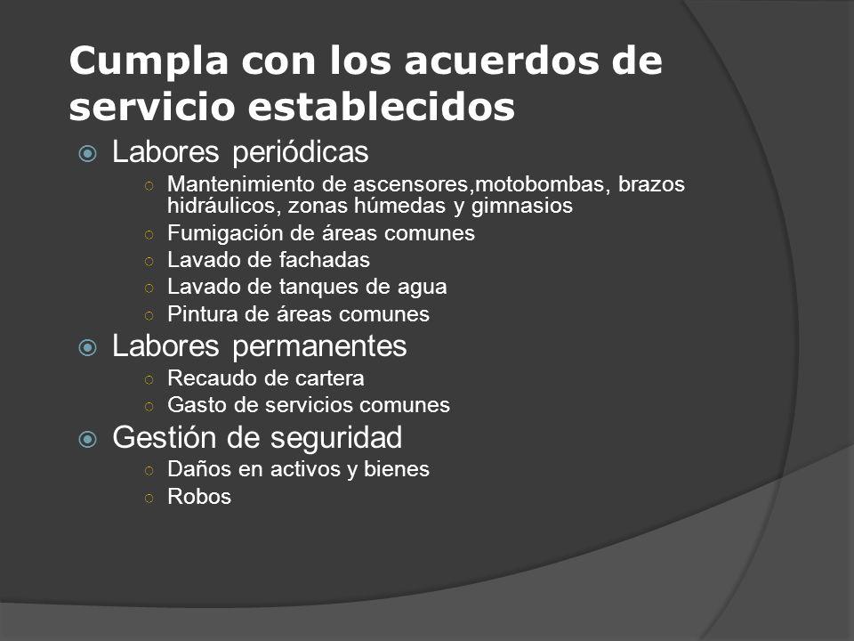 Cumpla con los acuerdos de servicio establecidos Labores periódicas Mantenimiento de ascensores,motobombas, brazos hidráulicos, zonas húmedas y gimnas