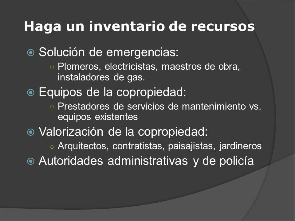Haga un inventario de recursos Solución de emergencias: Plomeros, electricistas, maestros de obra, instaladores de gas. Equipos de la copropiedad: Pre