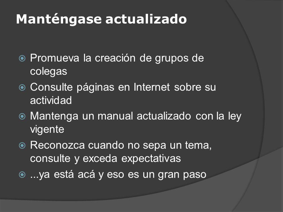 Manténgase actualizado Promueva la creación de grupos de colegas Consulte páginas en Internet sobre su actividad Mantenga un manual actualizado con la