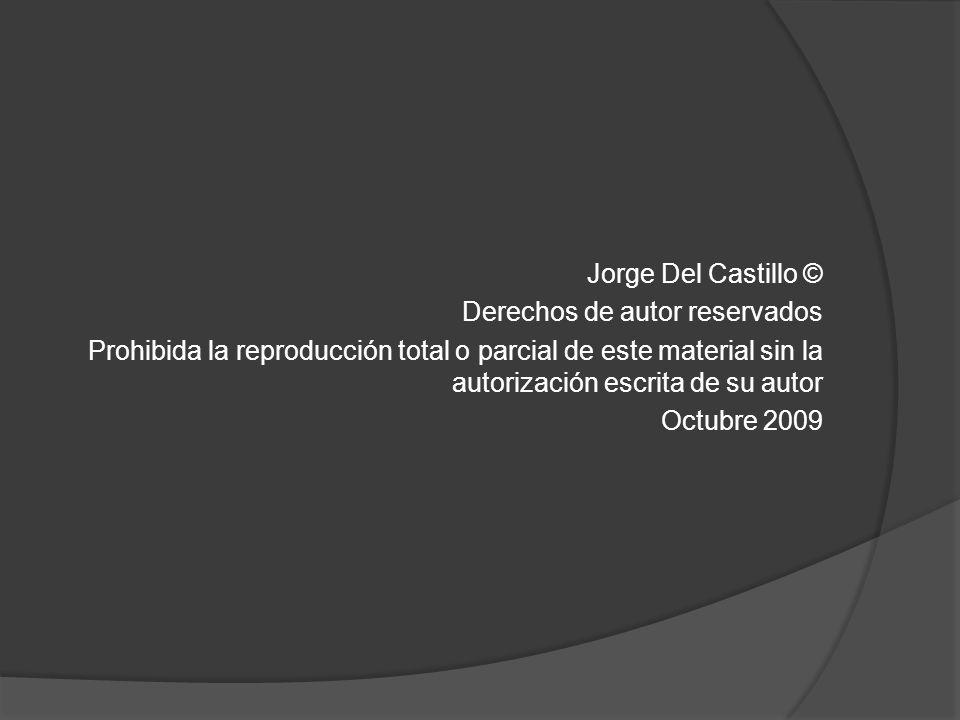 Jorge Del Castillo © Derechos de autor reservados Prohibida la reproducción total o parcial de este material sin la autorización escrita de su autor O