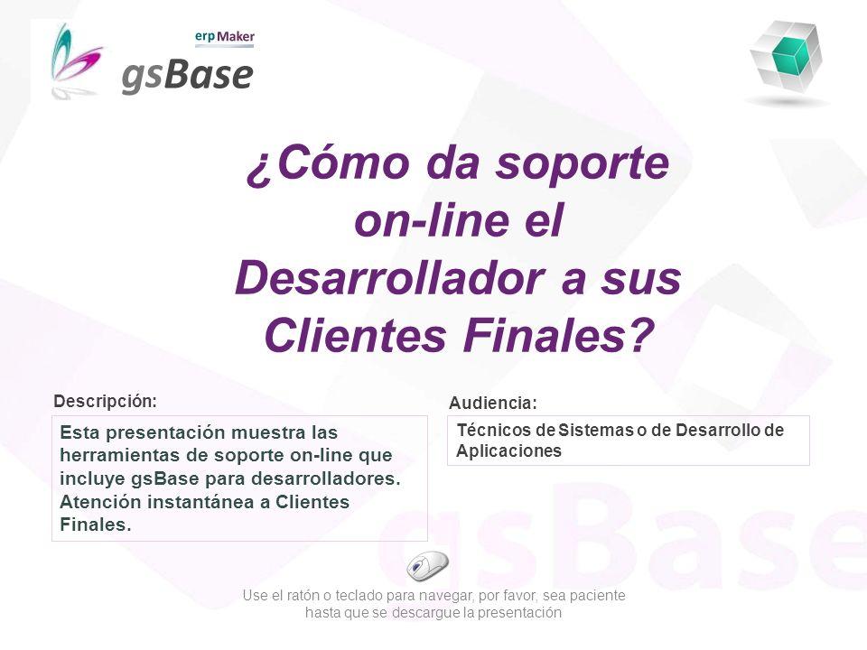 Descripción: Audiencia: Esta presentación muestra las herramientas de soporte on-line que incluye gsBase para desarrolladores.