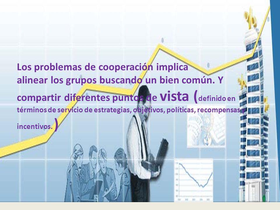 Los problemas de cooperación implica alinear los grupos buscando un bien común.