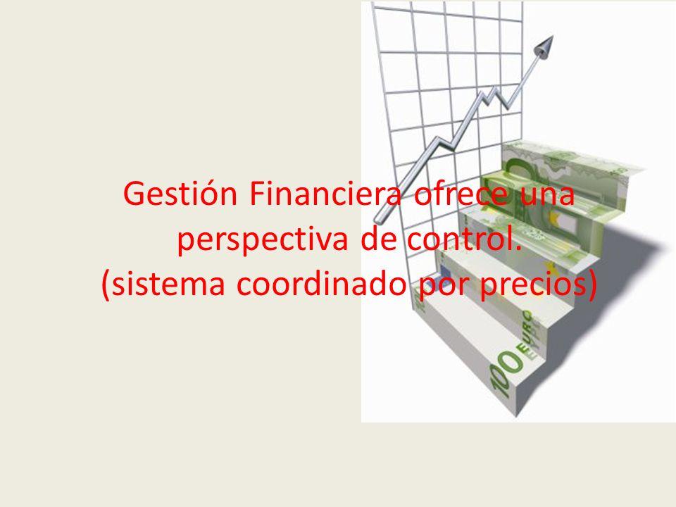 Gestión Financiera ofrece una perspectiva de control. (sistema coordinado por precios)