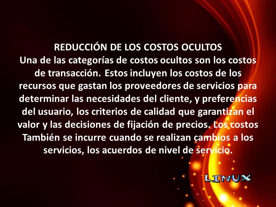 REDUCCIÓN DE LOS COSTOS OCULTOS Una de las categorías de costos ocultos son los costos de transacción.