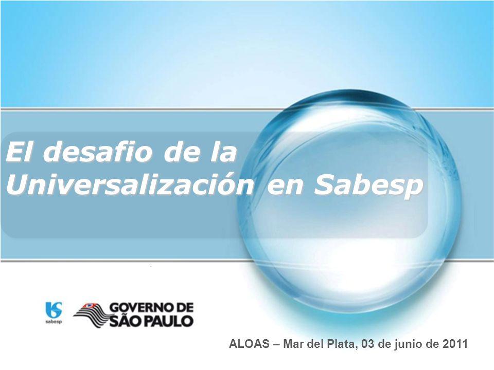 El desafio de la Universalización en Sabesp ALOAS – Mar del Plata, 03 de junio de 2011
