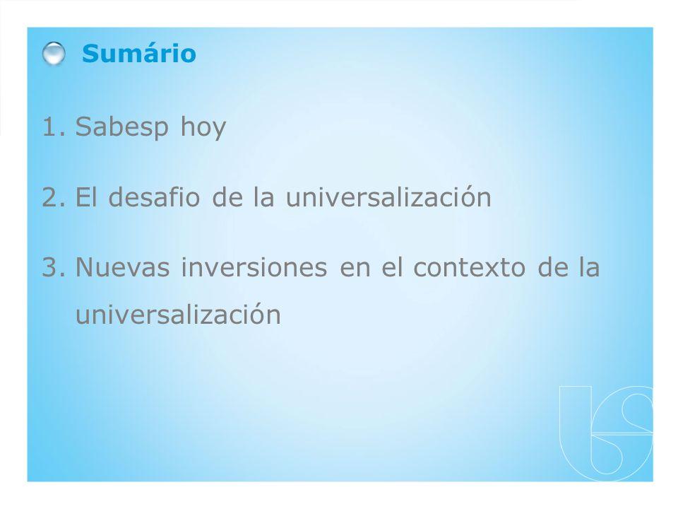 1.Sabesp hoy 2.El desafio de la universalización 3.Nuevas inversiones en el contexto de la universalización Sumário