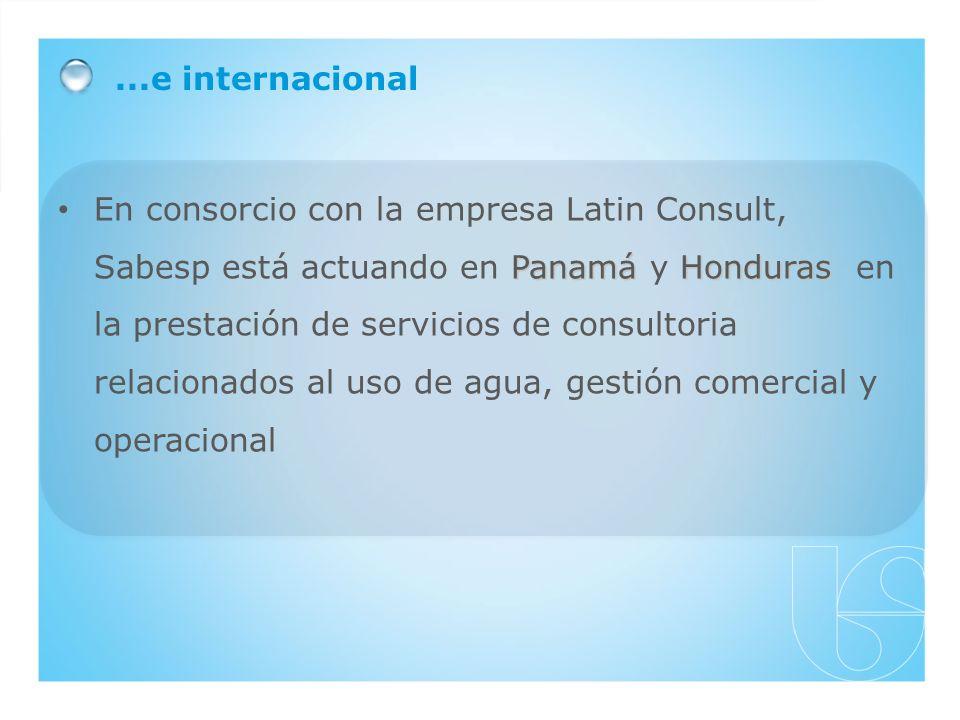 PanamáHonduras En consorcio con la empresa Latin Consult, Sabesp está actuando en Panamá y Honduras en la prestación de servicios de consultoria relacionados al uso de agua, gestión comercial y operacional...e internacional