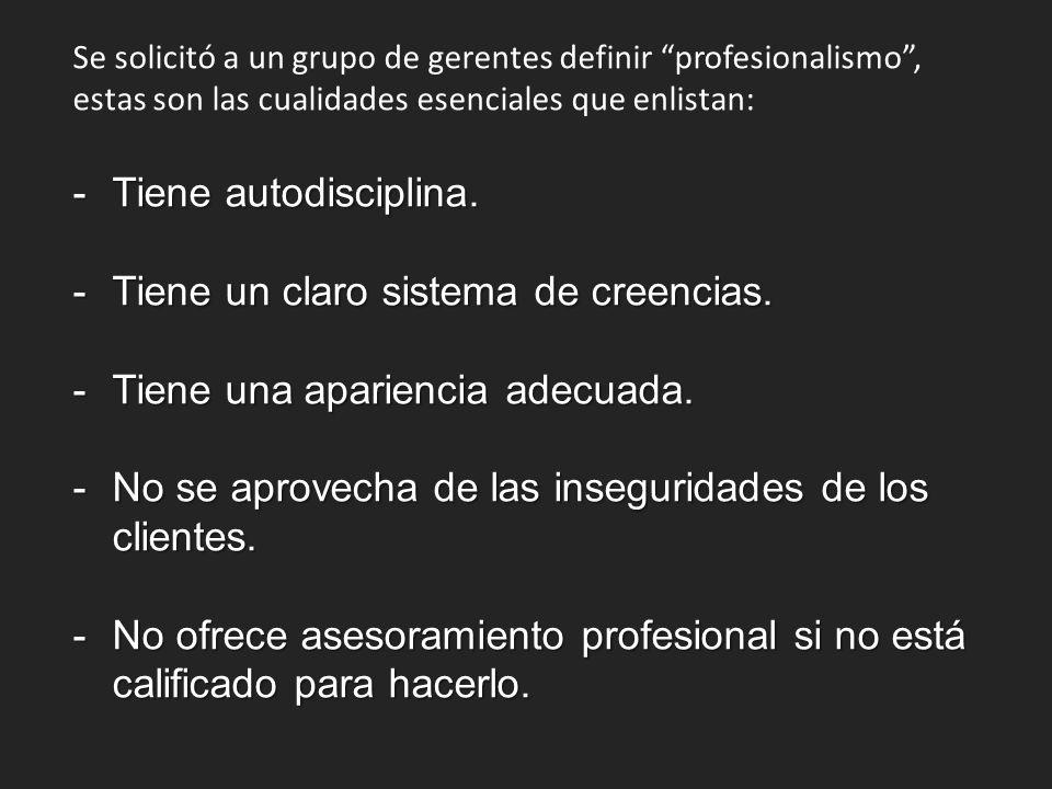 Se solicitó a un grupo de gerentes definir profesionalismo, estas son las cualidades esenciales que enlistan: -Tiene autodisciplina. -Tiene un claro s
