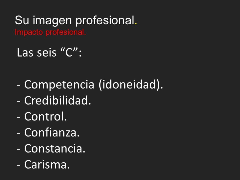 Su imagen profesional. Impacto profesional. Las seis C: -Competencia (idoneidad).