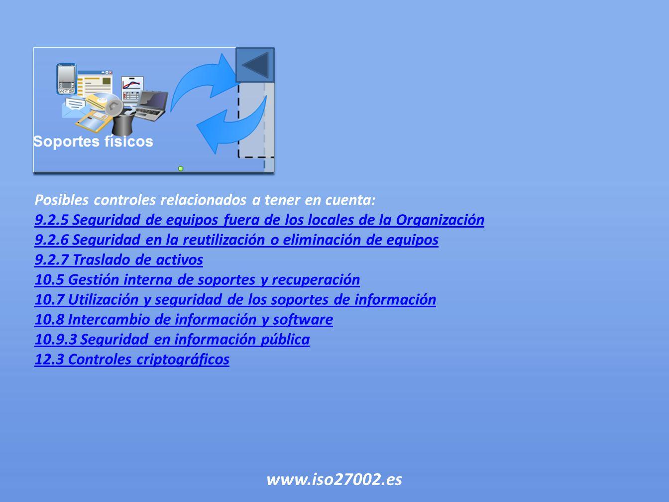 Posibles controles relacionados a tener en cuenta: 9.2.5 Seguridad de equipos fuera de los locales de la Organización 9.2.6 Seguridad en la reutilizac