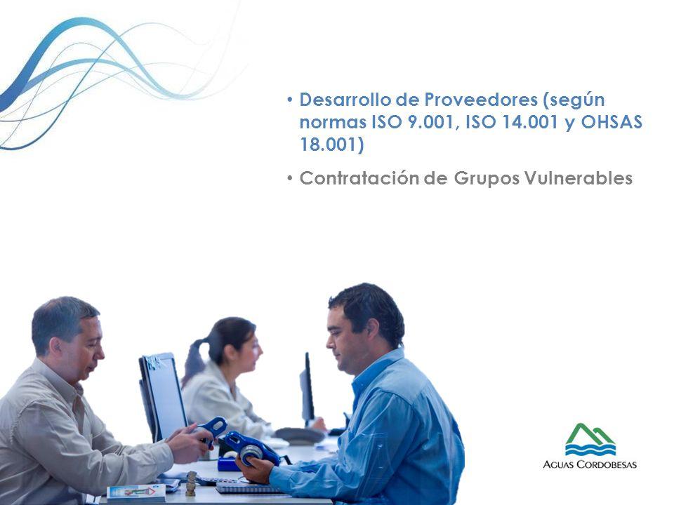 Desarrollo de Proveedores (según normas ISO 9.001, ISO 14.001 y OHSAS 18.001) Contratación de Grupos Vulnerables