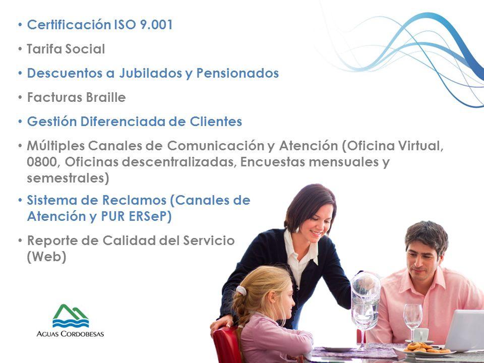 Certificación ISO 9.001 Tarifa Social Descuentos a Jubilados y Pensionados Facturas Braille Gestión Diferenciada de Clientes Múltiples Canales de Comu