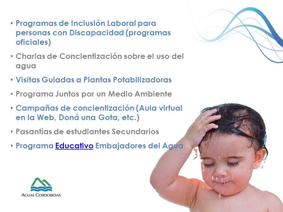 Programas de Inclusión Laboral para personas con Discapacidad (programas oficiales) Charlas de Concientización sobre el uso del agua Visitas Guiadas a