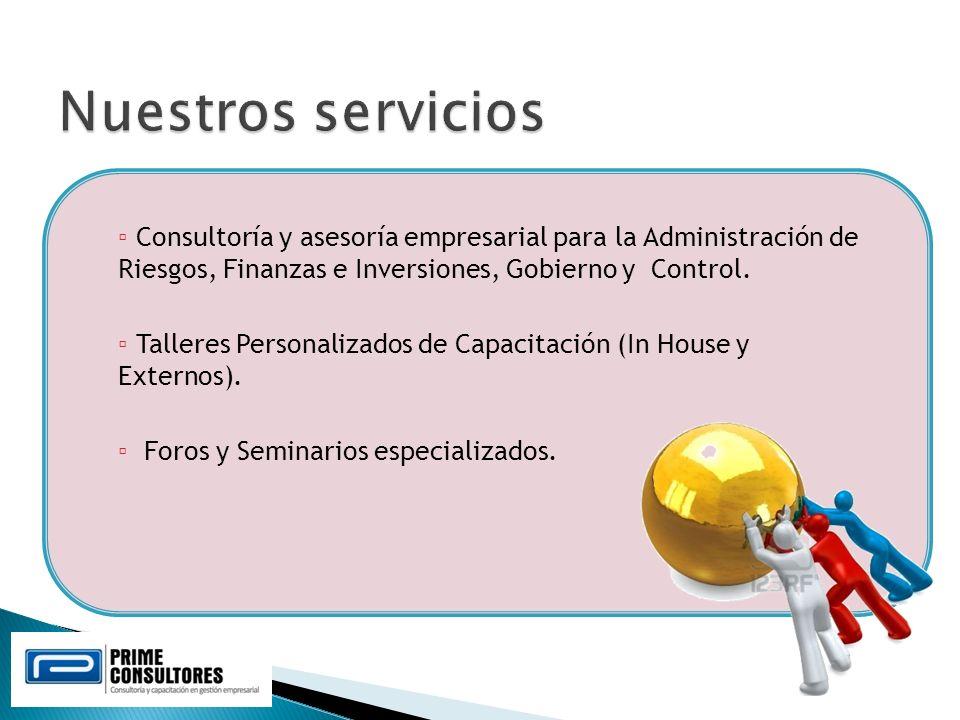 Consultoría y asesoría empresarial para la Administración de Riesgos, Finanzas e Inversiones, Gobierno y Control. Talleres Personalizados de Capacitac