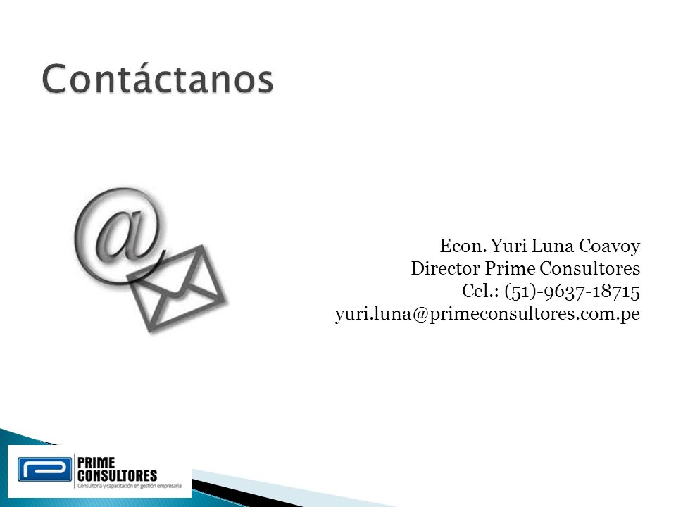 Econ. Yuri Luna Coavoy Director Prime Consultores Cel.: (51)-9637-18715 yuri.luna@primeconsultores.com.pe