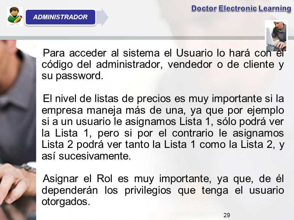 Para acceder al sistema el Usuario lo hará con el código del administrador, vendedor o de cliente y su password.