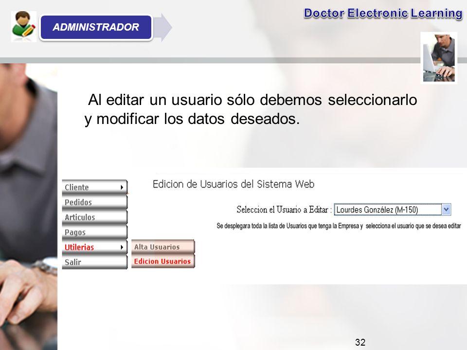 Al editar un usuario sólo debemos seleccionarlo y modificar los datos deseados. 32 ADMINISTRADOR