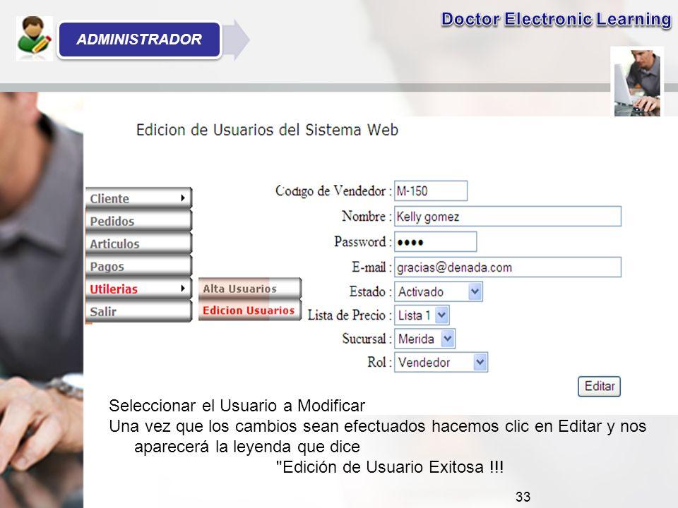 Seleccionar el Usuario a Modificar Una vez que los cambios sean efectuados hacemos clic en Editar y nos aparecerá la leyenda que dice Edición de Usuario Exitosa !!.