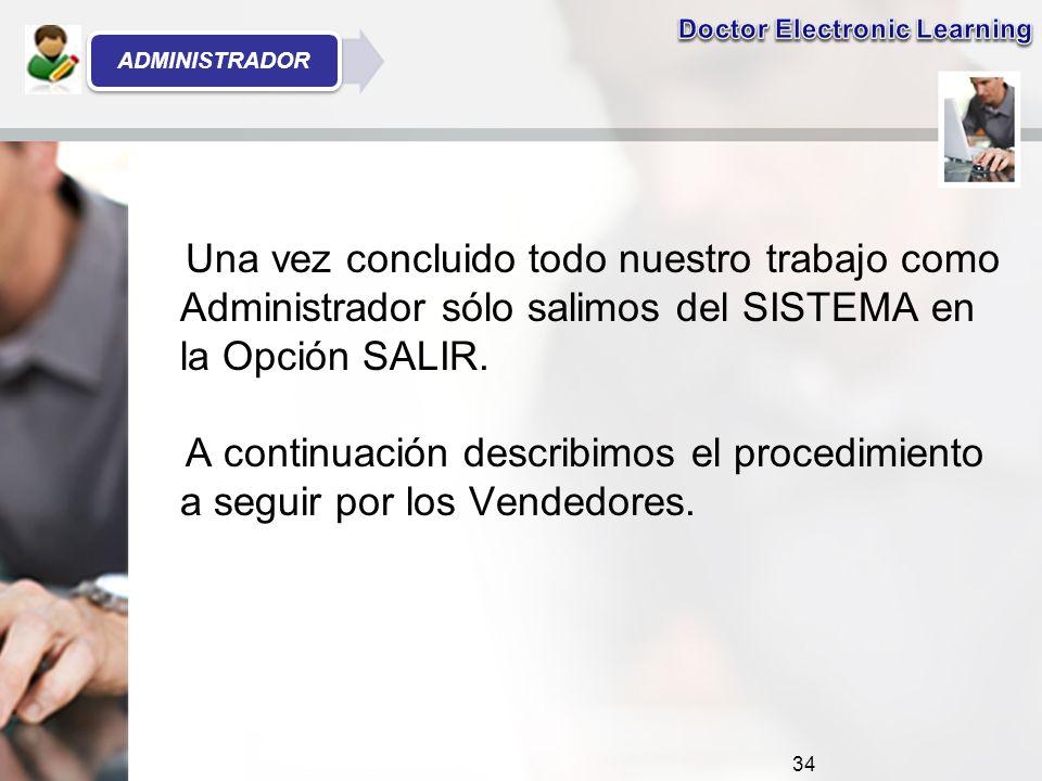 Una vez concluido todo nuestro trabajo como Administrador sólo salimos del SISTEMA en la Opción SALIR.