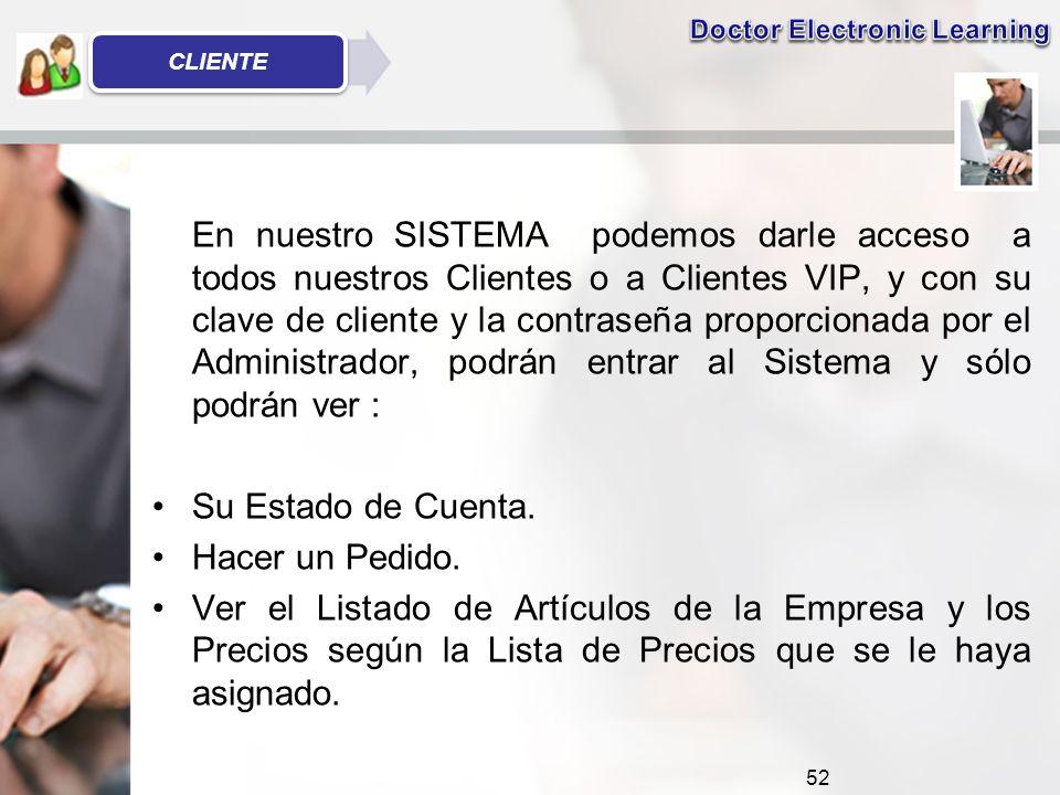 En nuestro SISTEMA podemos darle acceso a todos nuestros Clientes o a Clientes VIP, y con su clave de cliente y la contraseña proporcionada por el Administrador, podrán entrar al Sistema y sólo podrán ver : Su Estado de Cuenta.
