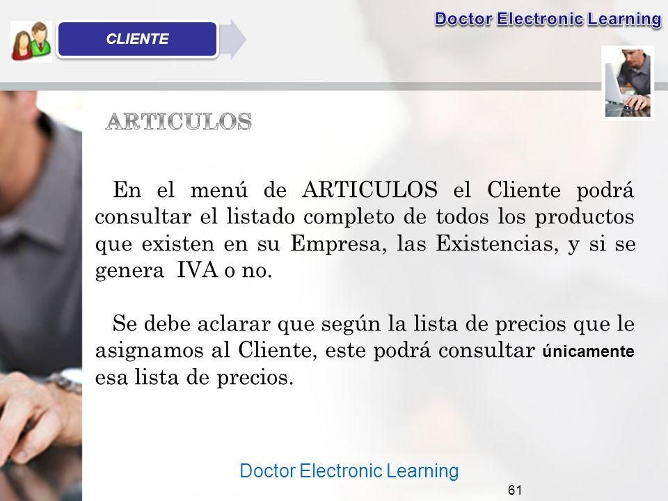 Doctor Electronic Learning 61 En el menú de ARTICULOS el Cliente podrá consultar el listado completo de todos los productos que existen en su Empresa, las Existencias, y si se genera IVA o no.