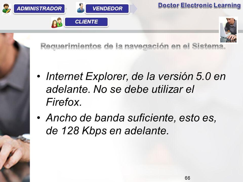 Internet Explorer, de la versión 5.0 en adelante. No se debe utilizar el Firefox.