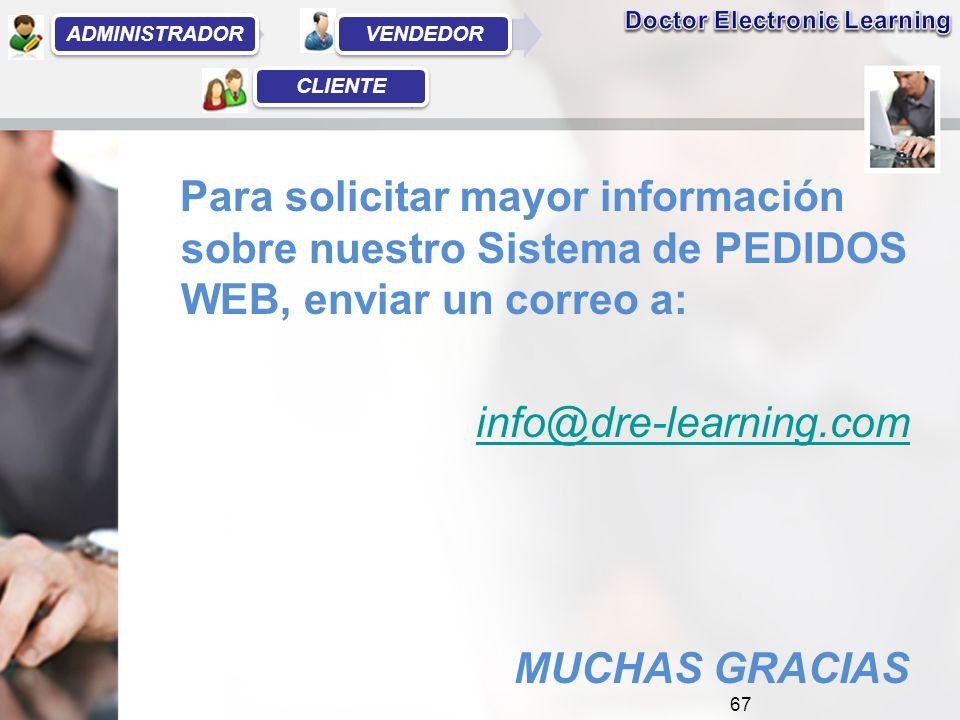 Para solicitar mayor información sobre nuestro Sistema de PEDIDOS WEB, enviar un correo a: info@dre-learning.com MUCHAS GRACIAS 67