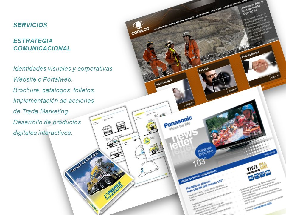 ESTRATEGIA COMUNICACIONAL Identidades visuales y corporativas Website o Portalweb. Brochure, catalogos, folletos. Implementación de acciones de Trade