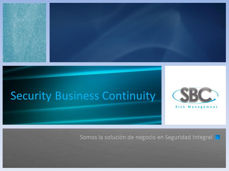 Security Business Continuity Somos la solución de negocio en Seguridad Integral